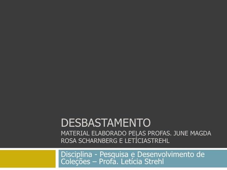 DesbastamentoMaterial elaborado pelas Profas. June Magda Rosa Scharnberg e letíciastrehl<br />Disciplina - Pesquisa e Dese...
