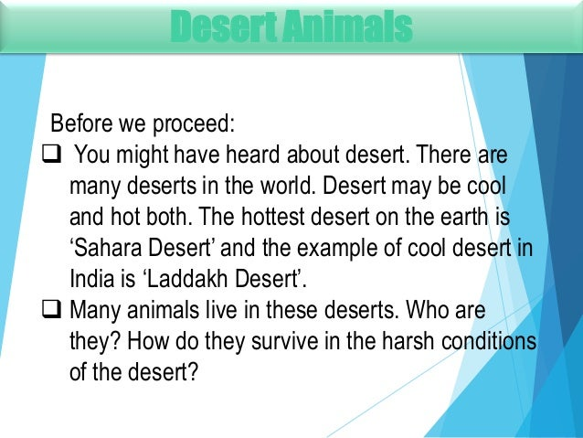 Desert Animals Before we proceed:  You might have heard about desert. There are many deserts in the world. Desert may be ...