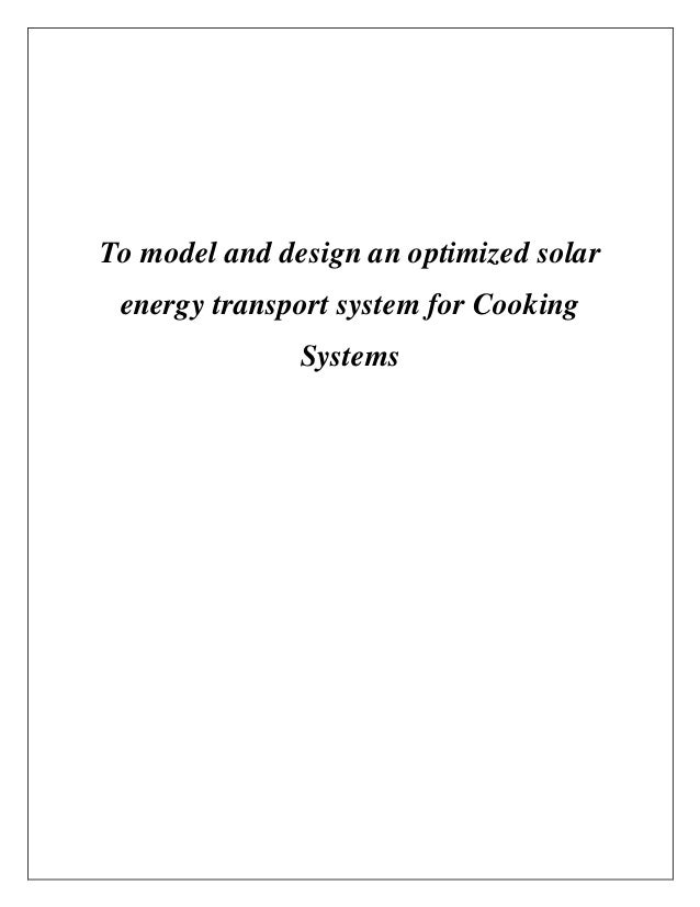 To model and design an optimized solar energy transport system for Cooking Systems