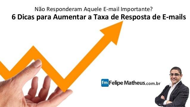 Não Responderam Aquele E-mail Importante? .com.br 6 Dicas para Aumentar a Taxa de Resposta de E-mails
