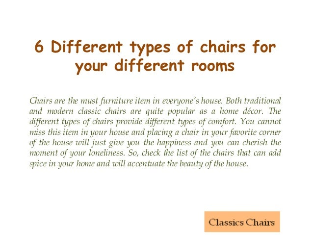 6 Different types of chairs for your different rooms Chairs are the must furniture item in everyone's house. Both traditio...
