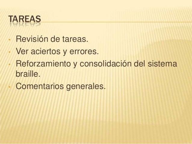 TAREAS• Revisión de tareas.• Ver aciertos y errores.• Reforzamiento y consolidación del sistemabraille.• Comentarios gener...