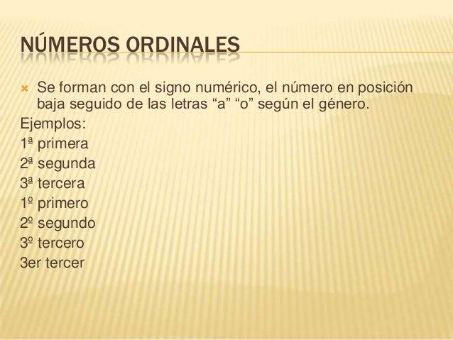 """NÚMEROS ORDINALES Se forman con el signo numérico, el número en posiciónbaja seguido de las letras """"a"""" """"o"""" según el géner..."""