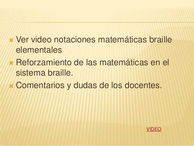  Ver video notaciones matemáticas brailleelementales Reforzamiento de las matemáticas en elsistema braille. Comentarios...