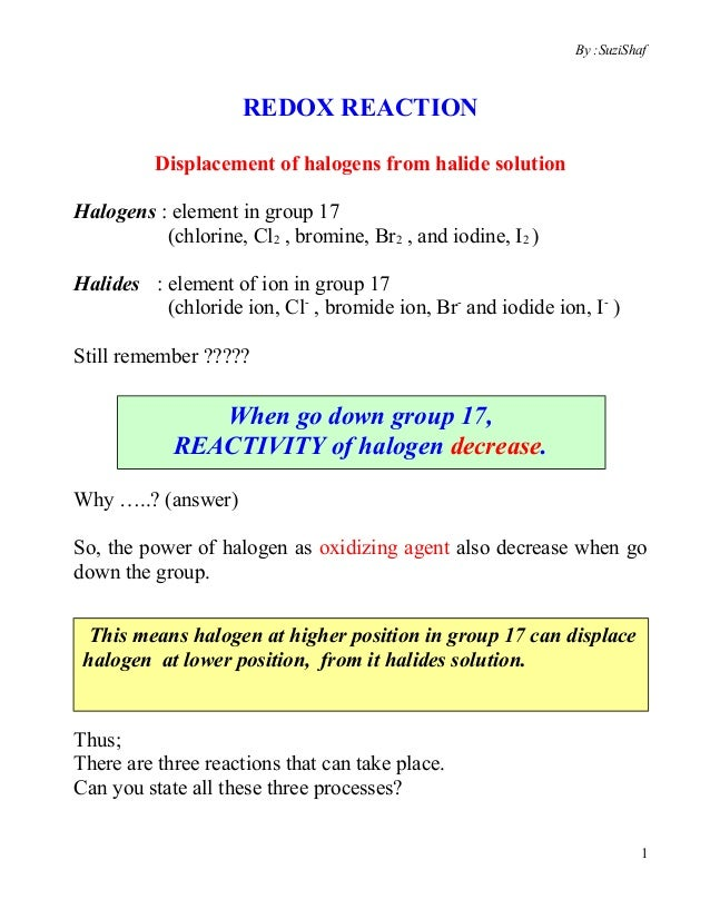 By :SuziShaf                     REDOX REACTION          Displacement of halogens from halide solutionHalogens : element i...
