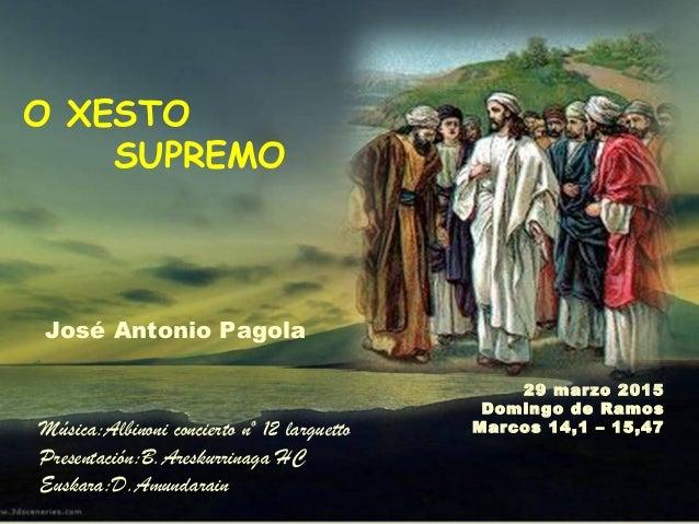29 marzo 2015 Domingo de Ramos Marcos 14,1 – 15,47 José Antonio Pagola Música:Albinoni concierto nº 12 larguetto Presentac...