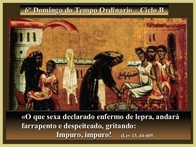 6º Domingo do Tempo Ordinario – Ciclo B6º Domingo do Tempo Ordinario – Ciclo B «O que sexa declarado enfermo de lepra, and...