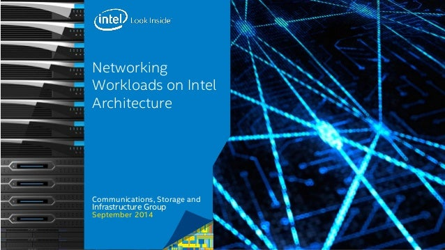 Networking  Workloads on Intel  Architecture  Communications, Storage and  Infrastructure Group  September 2014