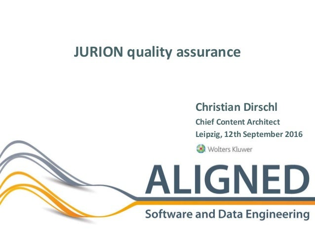 JURION quality assurance Christian Dirschl Chief Content Architect Leipzig, 12th September 2016