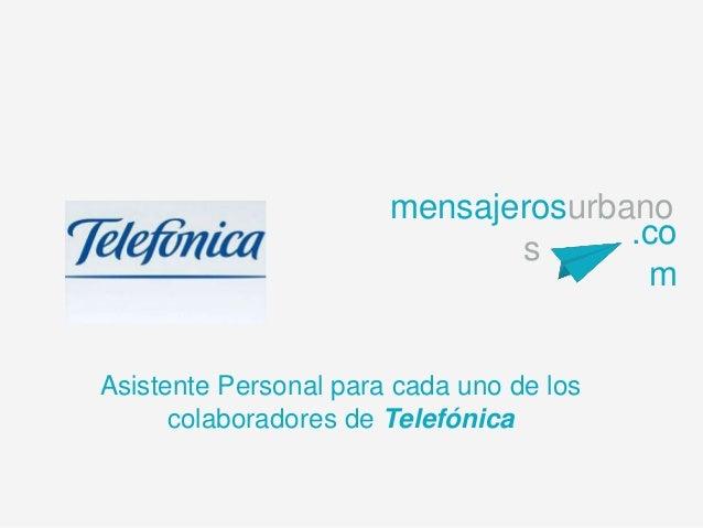 mensajerosurbano s .co m Asistente Personal para cada uno de los colaboradores de Telefónica