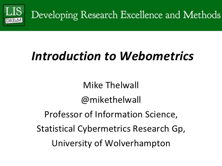 Introduction to Webometrics Mike Thelwall @mikethelwall Professor of Information Science, Statistical Cybermetrics Researc...