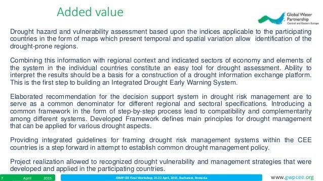 IDMP CEE Final Workshop; 21-22 April, 2015, Bucharest, RomaniaApril 20157 www.gwpcee.org Added value Drought hazard and vu...