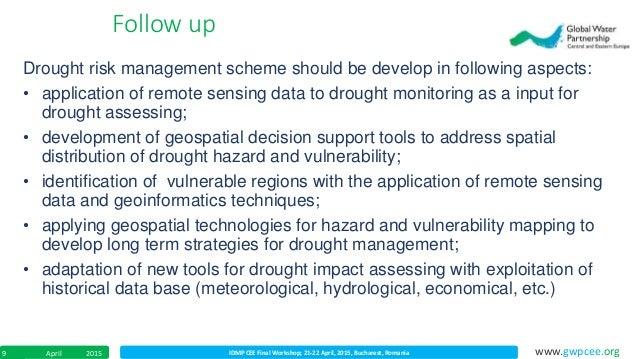 IDMP CEE Final Workshop; 21-22 April, 2015, Bucharest, RomaniaApril 20159 www.gwpcee.org Drought risk management scheme sh...