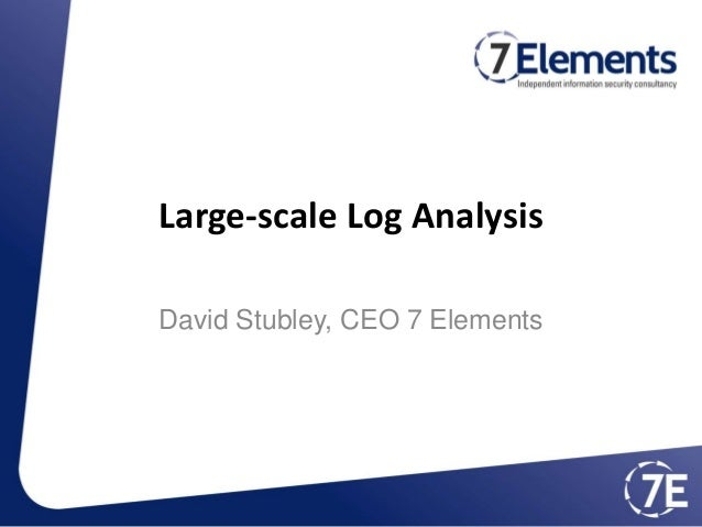 Large-scale Log Analysis David Stubley, CEO 7 Elements