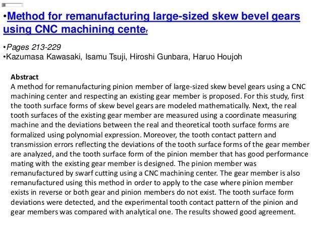 •Method for remanufacturing large-sized skew bevel gears using CNC machining center •Pages 213-229 •Kazumasa Kawasaki, Isa...
