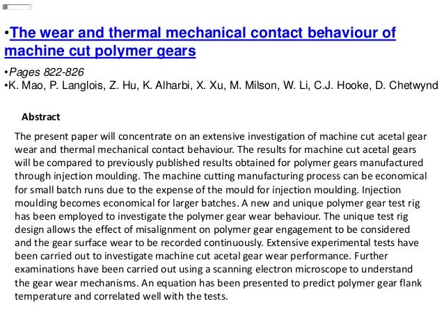 •The wear and thermal mechanical contact behaviour of machine cut polymer gears •Pages 822-826 •K. Mao, P. Langlois, Z. Hu...