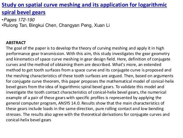 Study on spatial curve meshing and its application for logarithmic spiral bevel gears •Pages 172-190 •Rulong Tan, Bingkui ...
