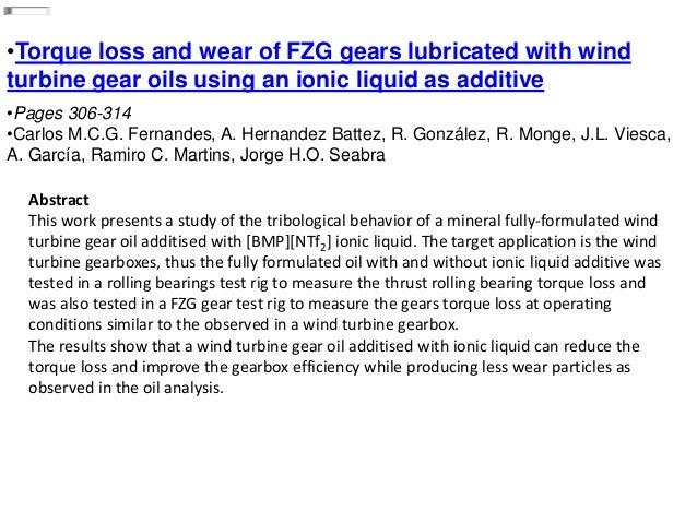 •Torque loss and wear of FZG gears lubricated with wind turbine gear oils using an ionic liquid as additive •Pages 306-314...