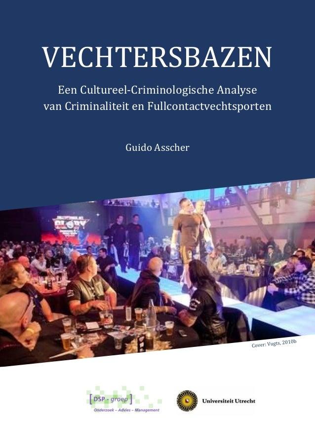 VECHTERSBAZEN Een Cultureel-Criminologische Analyse van Criminaliteit en Fullcontactvechtsporten Guido Asscher