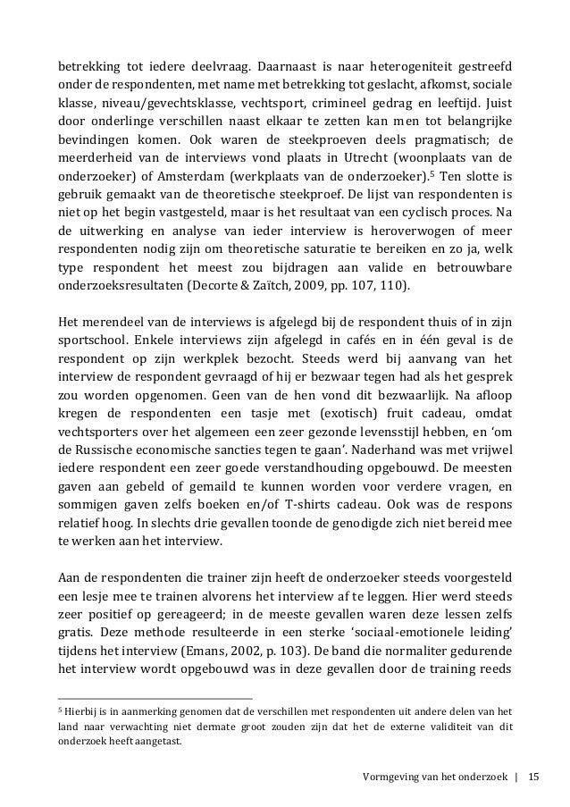 Vormgeving van het onderzoek | 15 betrekking tot iedere deelvraag. Daarnaast is naar heterogeniteit gestreefd onder de res...