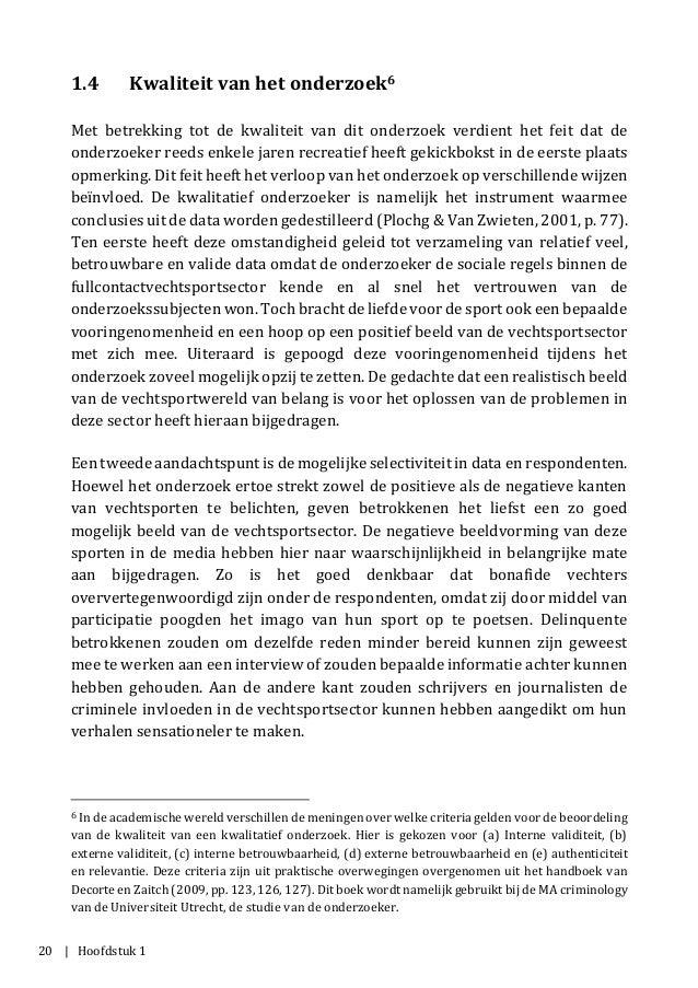 20 | Hoofdstuk 1 1.4 Kwaliteit van het onderzoek6 Met betrekking tot de kwaliteit van dit onderzoek verdient het feit dat ...