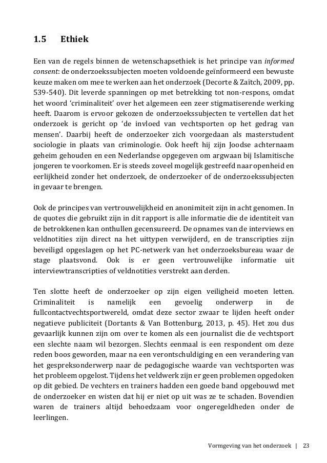 Vormgeving van het onderzoek | 23 1.5 Ethiek Een van de regels binnen de wetenschapsethiek is het principe van informed co...