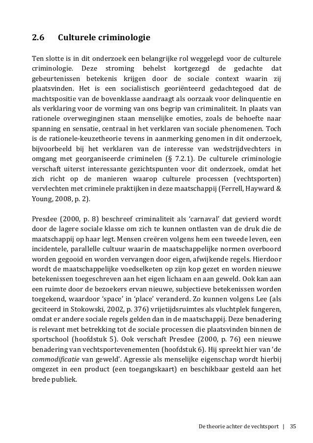 De theorie achter de vechtsport | 35 2.6 Culturele criminologie Ten slotte is in dit onderzoek een belangrijke rol weggele...