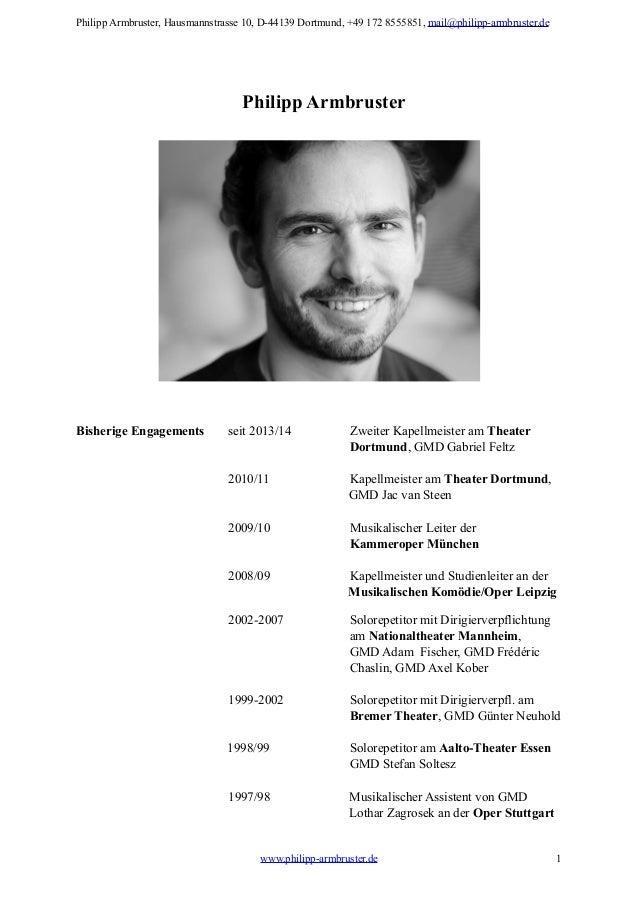 Philipp Armbruster Bisherige Engagements seit 2013/14 Zweiter Kapellmeister am Theater Dortmund, GMD Gabriel Feltz 2010/11...
