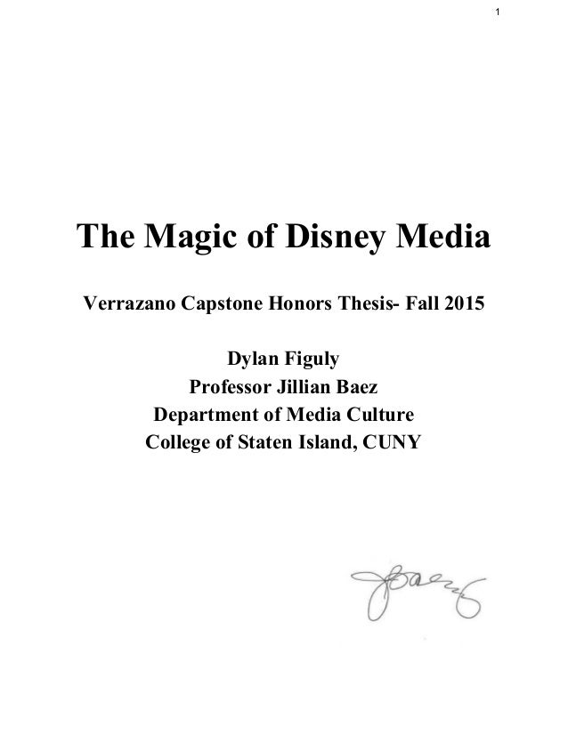 1        The Magic of Disney Media    Verrazano Capstone Honors Thesis­ Fall 2015    Dylan Figuly  Professor Jillian Baez ...