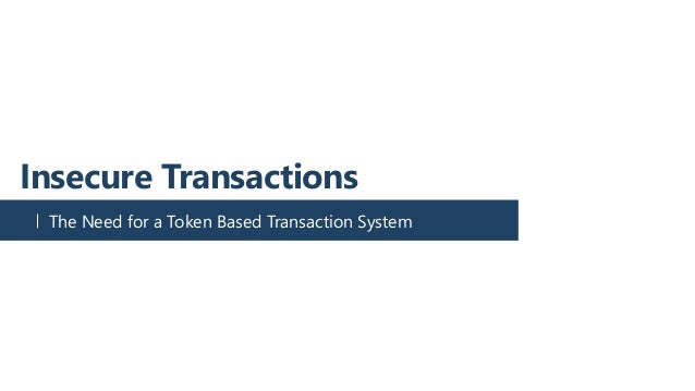 Insecure Transactions The Need for a Token Based Transaction System