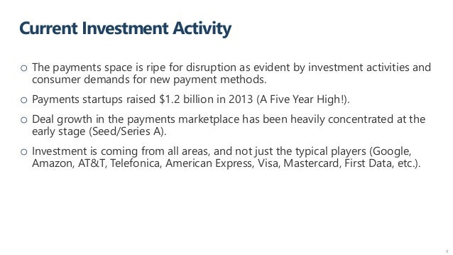 Current Investment Activity 9 o The payments space is ripe for disruption as evident by investment activities and consumer...