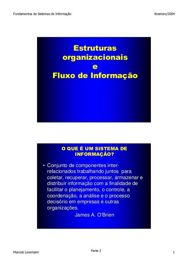 Fundamentos de Sistemas de Informação  fevereiro/2004  Estruturas organizacionais e Fluxo de Informação  1  O QUE É UM SIS...