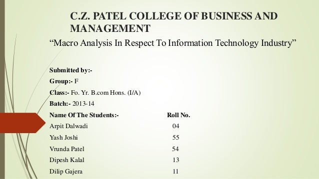 """C.Z. PATEL COLLEGE OF BUSINESS AND MANAGEMENT """"Macro Analysis In Respect To Information Technology Industry"""" Submitted by:..."""