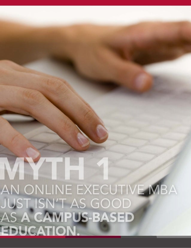 AN ONLINE EXECUTIVE MBA JUST ISN'T AS GOOD AS A CAMPUS-BASED EDUCATION. MYTH 1