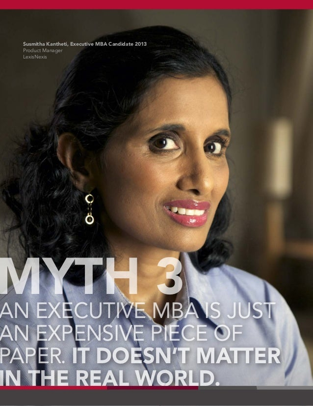 AN EXECUTIVE MBA IS JUST AN EXPENSIVE PIECE OF PAPER. IT DOESN'T MATTER IN THE REAL WORLD. MYTH 3 Susmitha Kantheti, Execu...