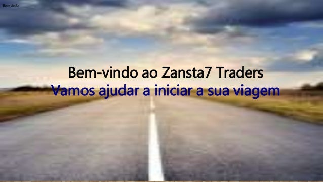 Welcome to Zansta7 Traders Traders Traders Let us help start your journey Bem-vindo ao Zansta7 Traders Vamos ajudar a inic...