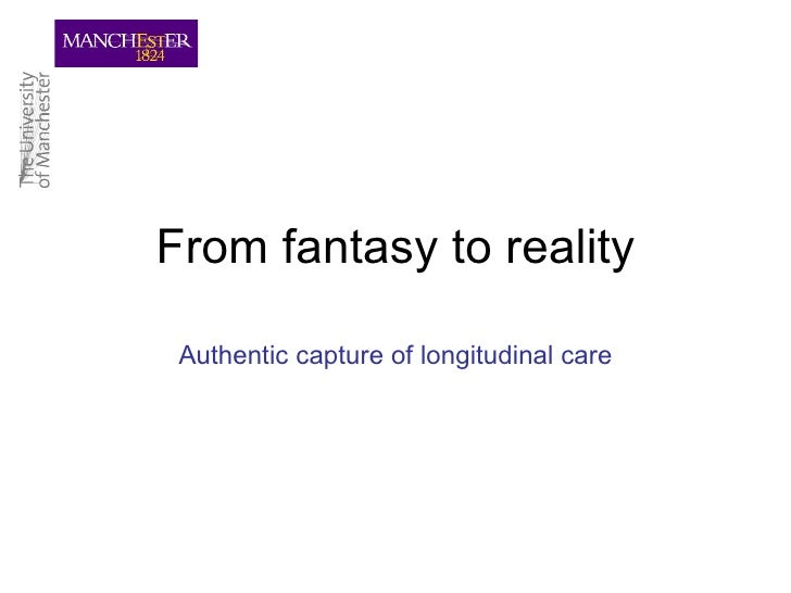 From fantasy to reality Authentic capture of longitudinal care