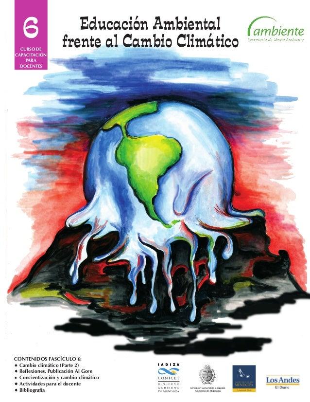 6 I A D I Z A Dirección General de Escuelas Gobierno de Mendoza CONTENIDOS FASCÍCULO 6: Cambio climático (Parte 2) Refle...