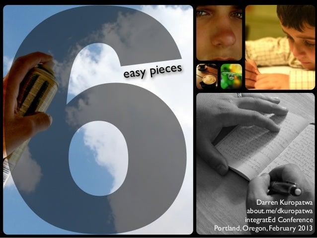 6easy pieces                            Darren Kuropatwa                         about.me/dkuropatwa                      ...