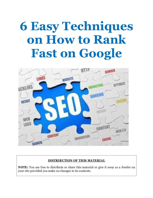6 Easy Techniqueson How to RankFast on GoogleDISTRIBUTION OF THIS MATERIALNOTE: You are free to distribute or share this m...