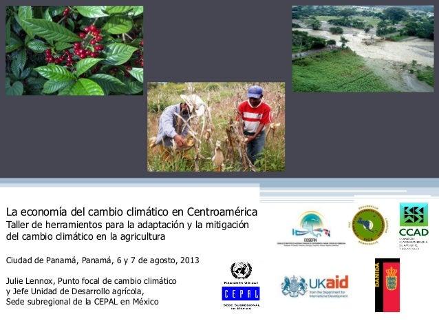 La economía del cambio climático en Centroamérica Taller de herramientos para la adaptación y la mitigación del cambio cli...