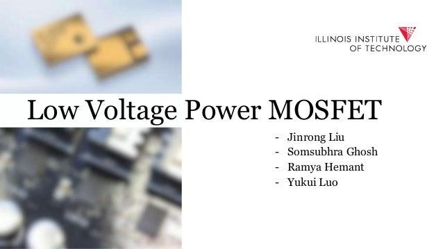- Jinrong Liu - Somsubhra Ghosh - Ramya Hemant - Yukui Luo Low Voltage Power MOSFET