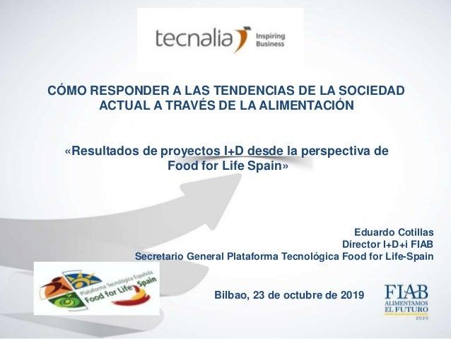 Eduardo Cotillas Director I+D+i FIAB Secretario General Plataforma Tecnológica Food for Life-Spain CÓMO RESPONDER A LAS TE...