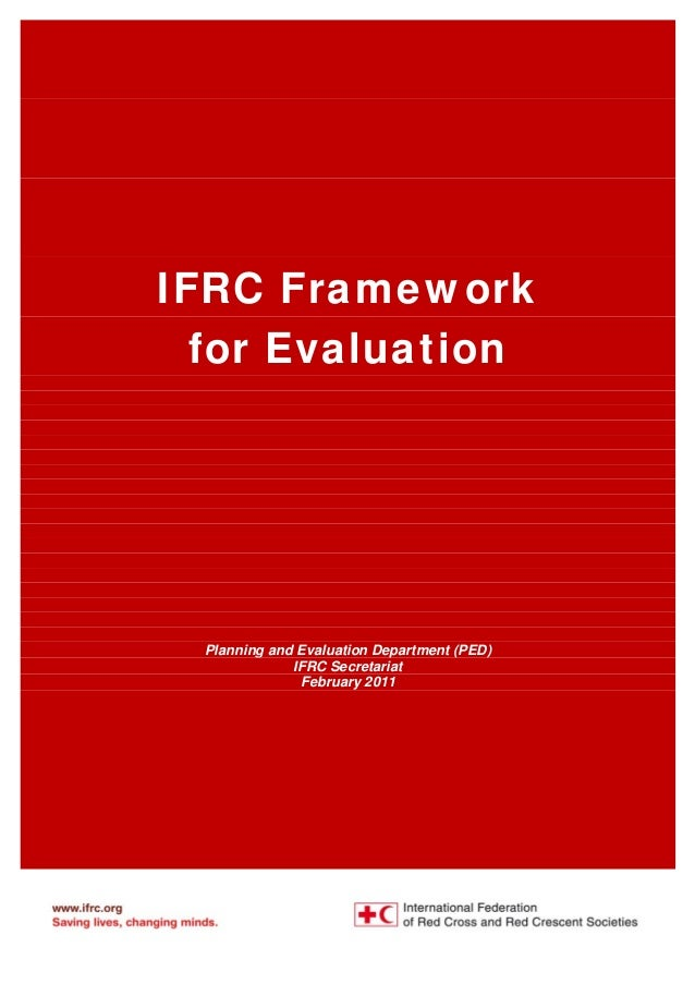 IFRC Framework for Evaluation Planning and Evaluation Department (PED) IFRC Secretariat February 2011