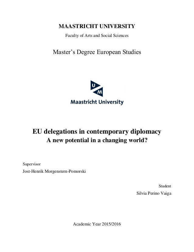 MAASTRICHT UNIVERSITY Faculty of Arts and Social Sciences Master's Degree European Studies EU delegations in contemporary ...