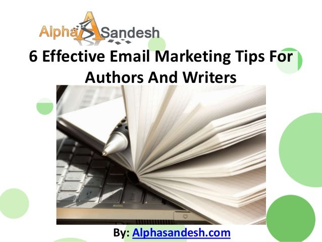 6 Effective Email Marketing Tips ForAuthors And WritersBy: Alphasandesh.com