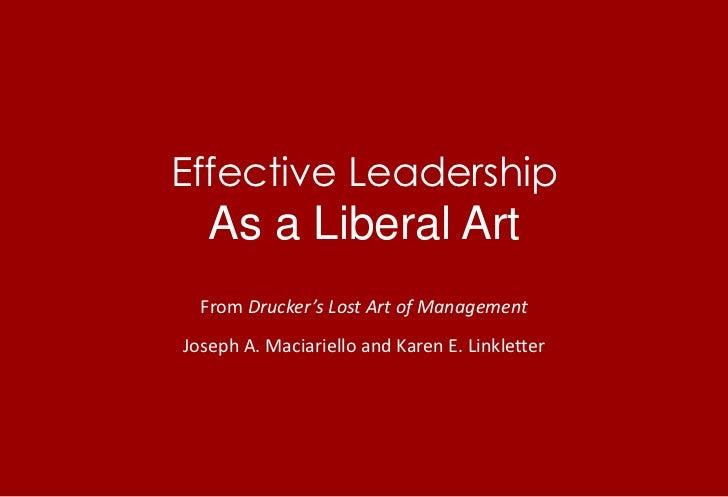 Effective LeadershipAs a Liberal Art<br />From Drucker's Lost Art of Management<br />Joseph A. Maciariello and Karen E. Li...