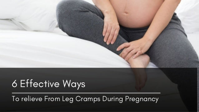 To relieve From Leg Cramps During Pregnancy 6 Effective Ways