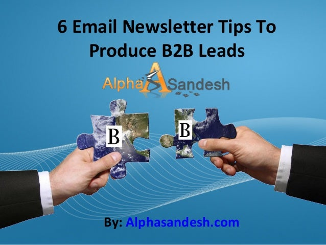 Page  1 6 Email Newsletter Tips To Produce B2B Leads By: Alphasandesh.com