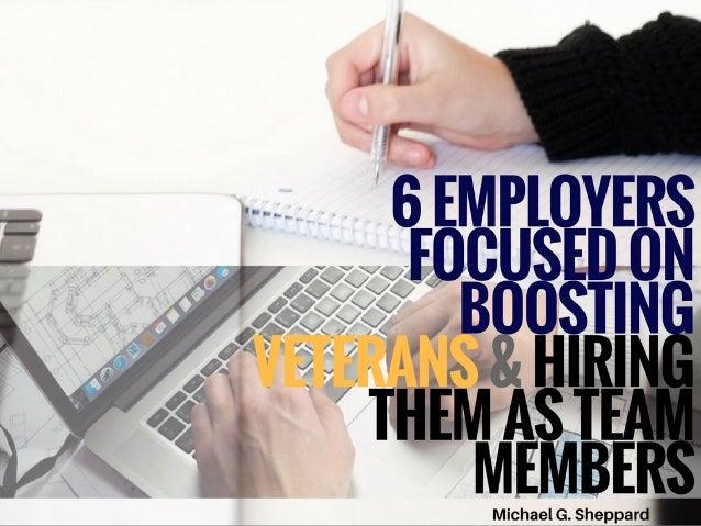 6 Employers Focused On Boosting Veterans & Hiring Them As Team Members | Michael G. Sheppard